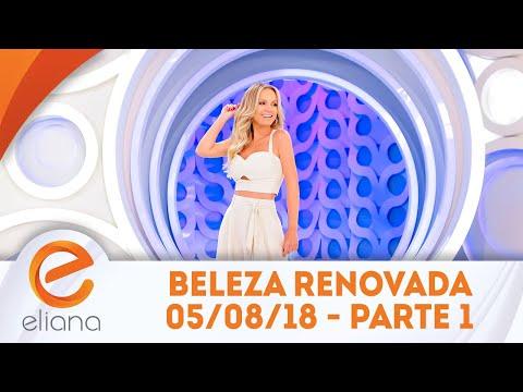 Beleza Renovada - Parte 1 | Programa Eliana (05/08/18)