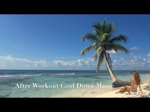 After Workout Music for After Workout and After Workout Cool Down