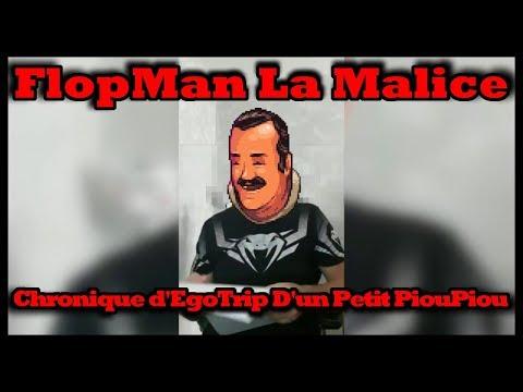FlopMan La Malice - Chronique d'EgoTrip D'un Petit PiouPiou