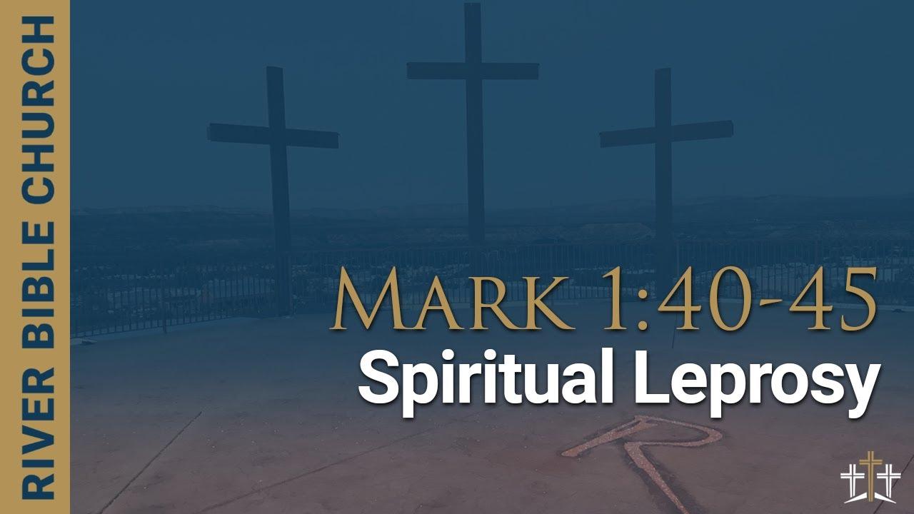Mark: 1:40-45 | Spiritual Leprosy - River Bible Church