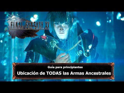 Final Fantasy XV | Tips y Trucos | Ubicación de TODAS las Armas Ancestrales