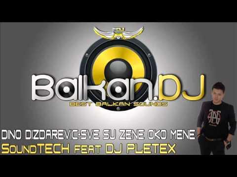 Dino Dizdarevic - Sve Su Zene Oko Mene (DJ Pletex ft. SoundTECH)