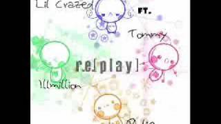Replay-lilcrazedft IBU[tommy],Phlip,Illmillion