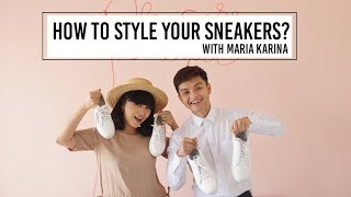 HOW TO STYLE YOUR SNEAKERS? - with Maria Karina