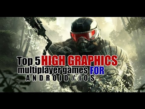 Top 5 High Graphics Multiplayer Games For Android Ios Wi