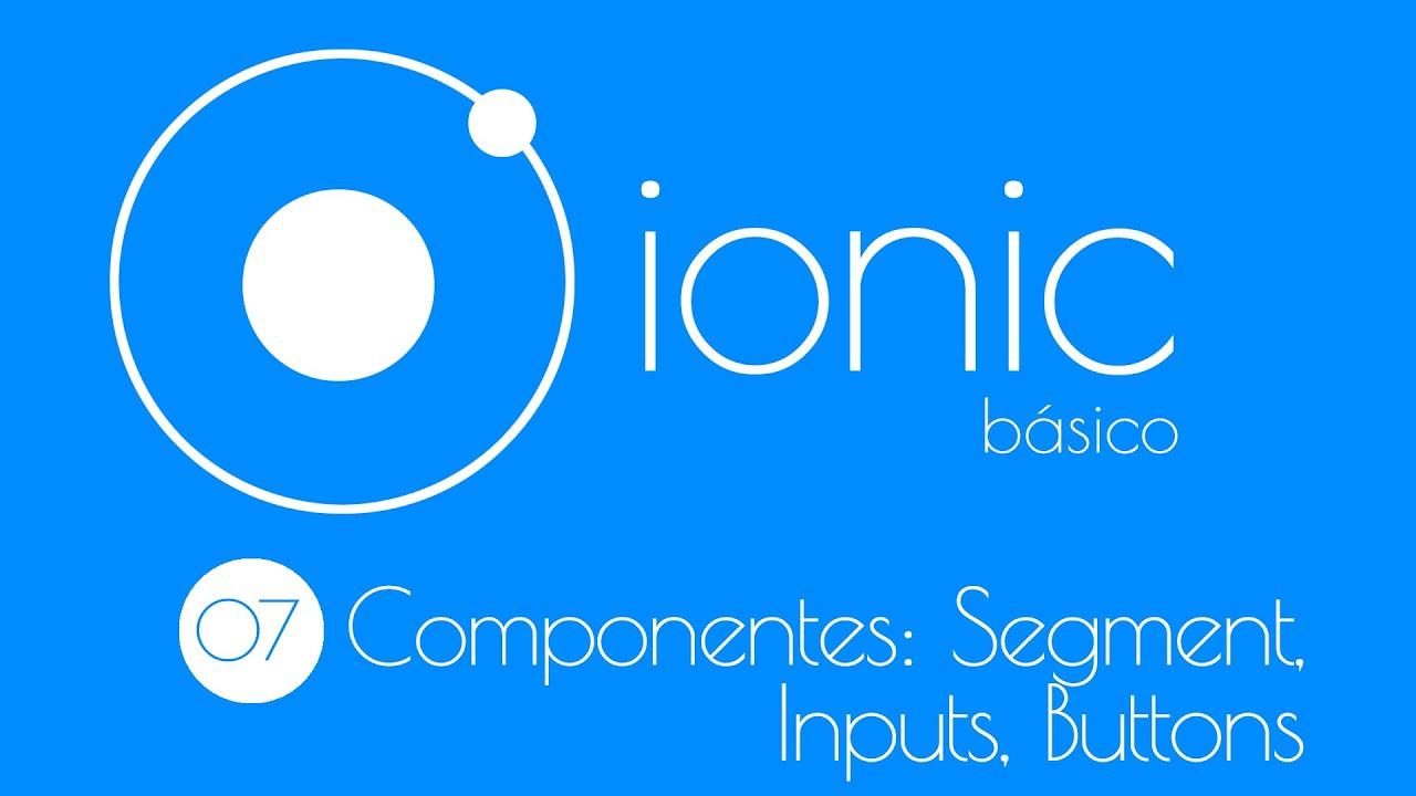 7  Curso Básico Ionic 2 beta: Componentes HTML + CSS, Segment, Input,  Buttons