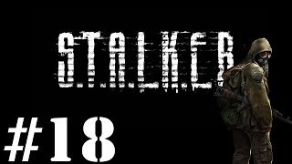 Let's Play STALKER : Shadow of Chernobyl - Episode 18