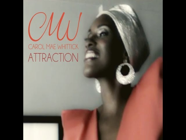 Carol Mae Whittick - Attraction (Official Video)