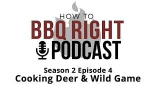 Cooking Deer & Wild Game  - HowToBBQRight Podcast S2 E4