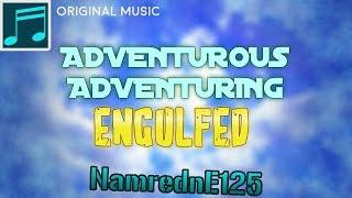 [NamrednE125] - Adventurous Adventuring - Engulfed