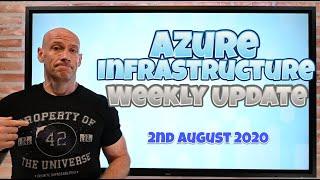 Azure Infrastructure Weekly Update - 2 August 2020