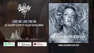 Dj Sandy Love Ft  Ellie Goulding   Love Me Like You Do Remix