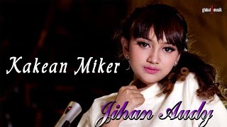 Jihan Audy - Kakean Miker (Official Lyric Video)