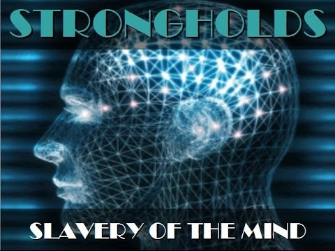 Strongholds: Slavery Of The Mind
