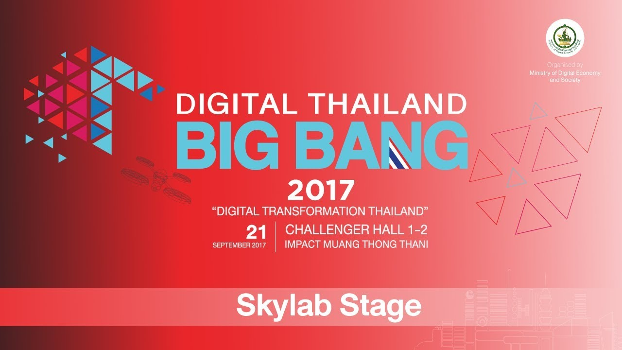 Digital Thailand Big Bang 2017 21-9-60 Skylab Stage
