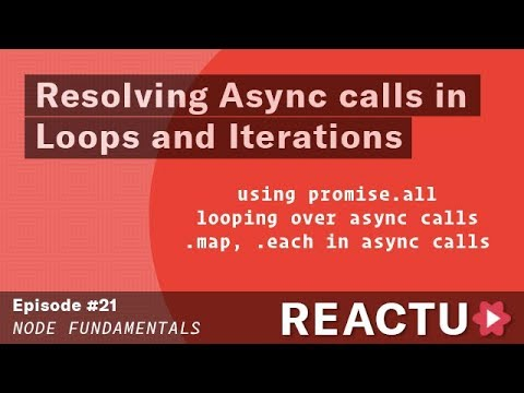Node Basics - Resolving Async calls in Loops and Iterations - Episode #21
