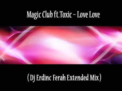 Magic Club ft Toxic – Love Love  Dj Erdinc Ferah Extended Mix