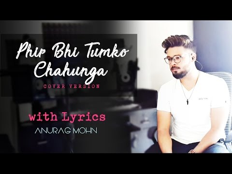 PHIR BHI TUMKO CHAHUNGA | Half Girlfriend Cover | Anurag Mohn | Mithoon, Arijit Singh with Lyrics