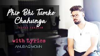 Gambar cover PHIR BHI TUMKO CHAHUNGA | Half Girlfriend Cover | Anurag Mohn | Mithoon, Arijit Singh with Lyrics