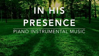 In His Presence - 3 Hour Peaceful Music | Prayer Music | Spontaneous Worship Music | Alone With God