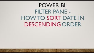 Power BI Filter Pane - Sorting Date in Descending Order