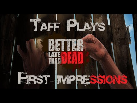 Better Late than Dead - First impressions