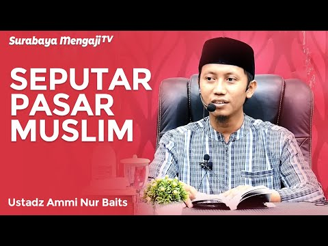 Pasar Muslim - Ustadz Ammi Nur Baits