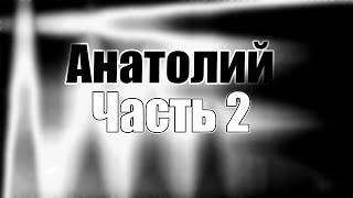 Анатолий   Часть #2