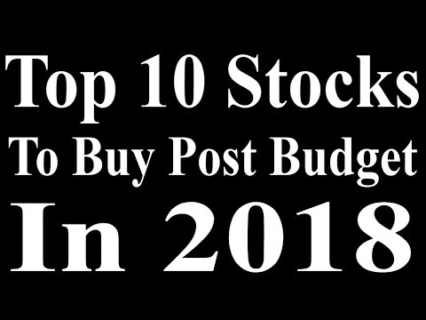 Top 10 Stocks To Buy Post Budget In 2018