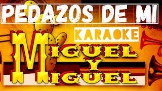 Pedazos De Mi - Karaoke Estilo Campirano - Miguel y Miguel
