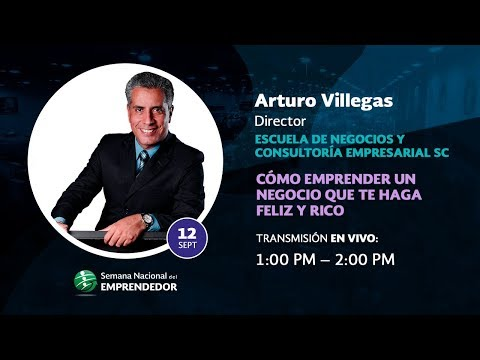 """Arturo Villegas """"Como Emprender Un Negocio Que Te Haga Feliz Y Rico"""""""
