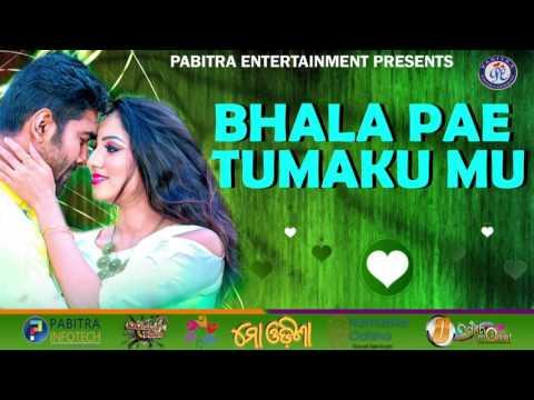 BHALA PAE TUMAKU MU II Super Hit Popular Odia Evergreen Morden Brand New Album Song