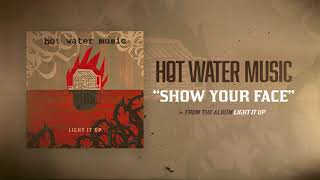 Hot Water Music - Show Your Face