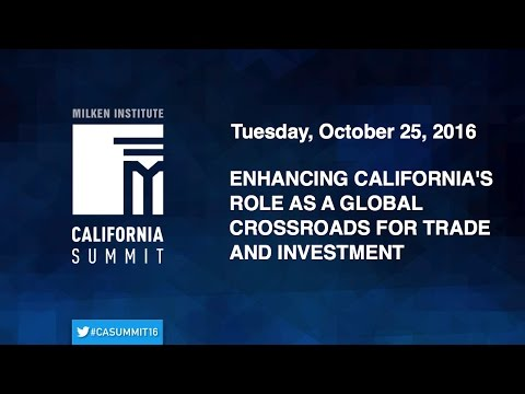 2016 CA Summit - Enhancing California's Role as a Global Crossroads for Trade and Investment