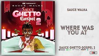 Sauce Walka - Where Was You At (Sauce Ghetto Gospel 2)