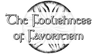 The Foolishness of Favoritism   Pastor Jon Moore