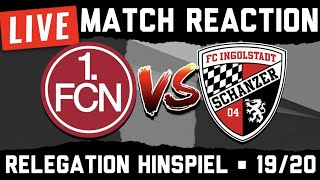 Live Match Reaction | 1.FC Nürnberg : FC Ingolstadt 04 | Relegation Hinspiel | 2019/20