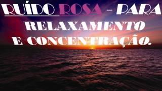 Som/música para estudar, relaxamento e concentração (Ruído rosa) - Pink noise to study and meditate.