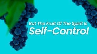 But The Fruit Of The Spirit Is Self-Control | January 31st, 2021