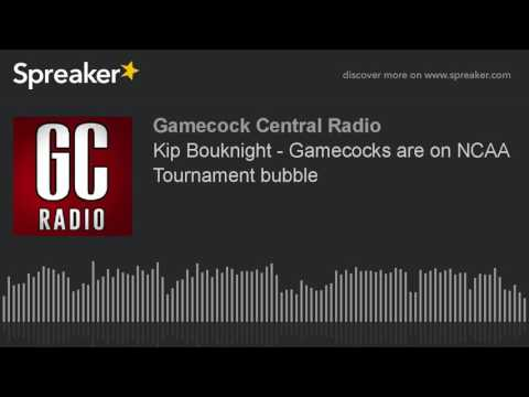 Kip Bouknight - Gamecocks are on NCAA Tournament bubble
