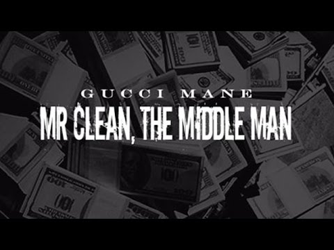 Gucci Mane - Straight Drop (Mr. Clean, The Middle Man)
