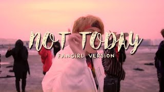 BTS - Not Today (Fangirl Version)