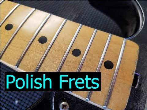 How to Polish Guitar Frets