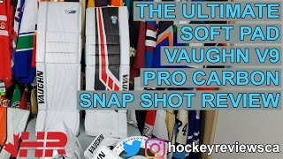 The ultimate soft pad. Vaughn Velocity V9 Pro Carbon goalie pads Snap Shot review