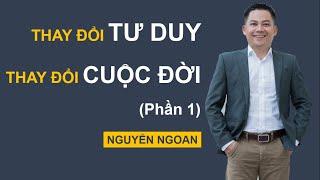 Thay đổi tư duy thay đổi cuộc đời - Nguyễn Ngoan - phần 1