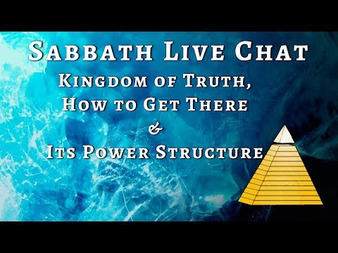 Sabbath Live Chat: Kingdom of Truth, How to Get There & Its Power Structure