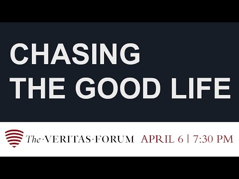 The Veritas Forum - Chasing the Good Life