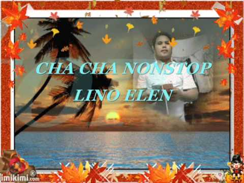 CHA CHA NON STOP THE BEST NO#1'LINO ELEN""