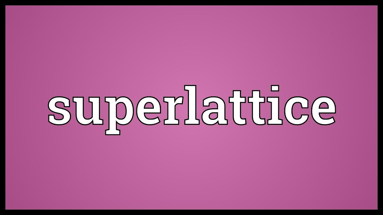 Superlattice meaning youtube for Canapes pronounce
