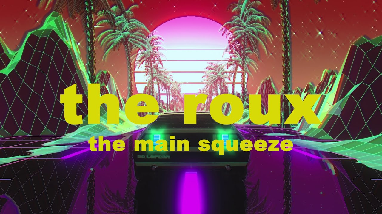 The Main Squeeze - The Roux (Lyrics)